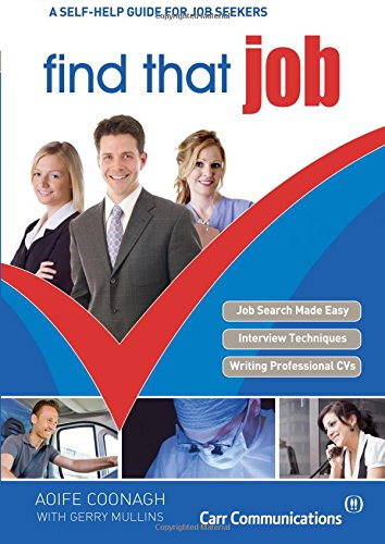 Find That Job: A Self-Help Guide for Job Seekers (9781842234235) by Aoife Connagh; Gerry Mullins; Carr Communications