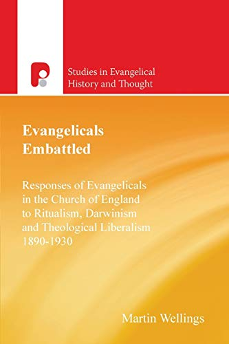 Evangelicals Embattled Responses of Evangelicals in the Church of England to Ritualism, Darwinism ...