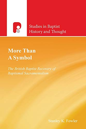 9781842270523: More Than a Symbol: The British Baptist Recovery of Baptismal Sacramentalism (Studies in Baptist History and Thought)