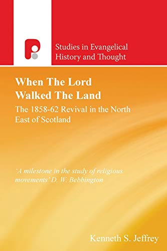 9781842270578: When the Lord Walked the Land: The 1858 62 Revival in the North East of Scotland (Studies in Evangelical History and Thought)