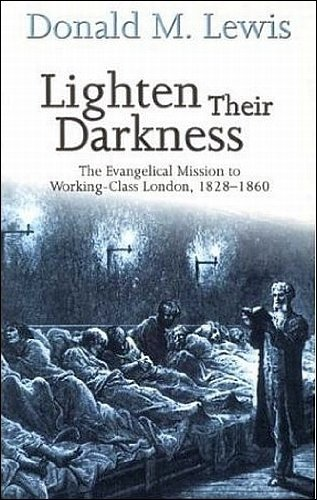9781842270745: Lighten Their Darkness: The Evangelical Mission to Working-Class London, 1828-1860