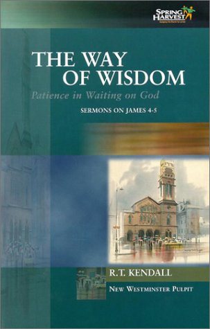 The Way of Wisdom: Patience in Waiting on God: Sermons on James 4-5 Volume 2 (New Westminster Pulpit) (1842271121) by R. T. Kendall