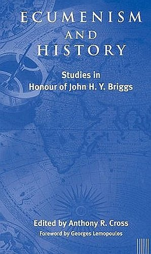 Ecumenism and History: Studies in Honour of: Cross, Anthony
