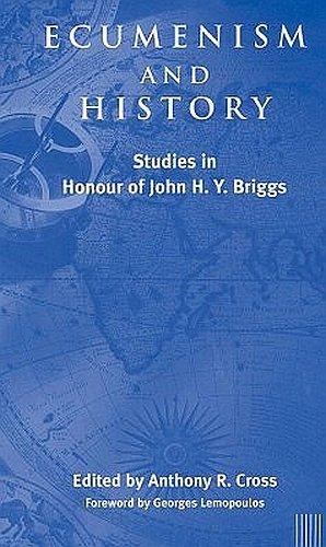 Ecumenism and History Studies in Honour of John H.Y. Briggs