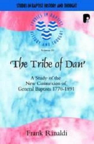 Tribe of Dan The New Connexion of General Baptists 1770-1891: A Study in the Transition from ...