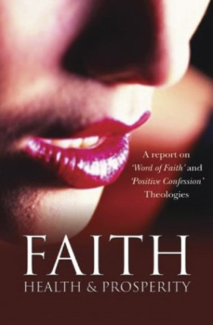 9781842271889: Faith, Health and Prosperity: A Report on 'Word of Faith' and 'Positive Confession' Theologies