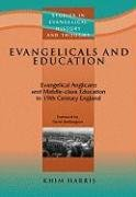Evangelicals and Education Evangelical Anglicans and Middle-Class Education in Nineteenth-Century ...