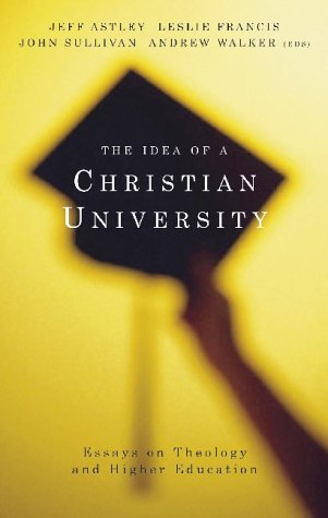 Idea of a Christian University Essays in Theology and Higher Education