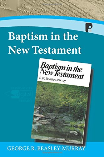 Baptism in the New Testament (Paternoster Digital Library): Beasley-Murray, George R.