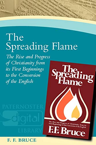 9781842273036: The Spreading Flame: The Rise and Progress of Christianity from Its First Beginnings to the Conversion of the English (Paternoster Digital Library)