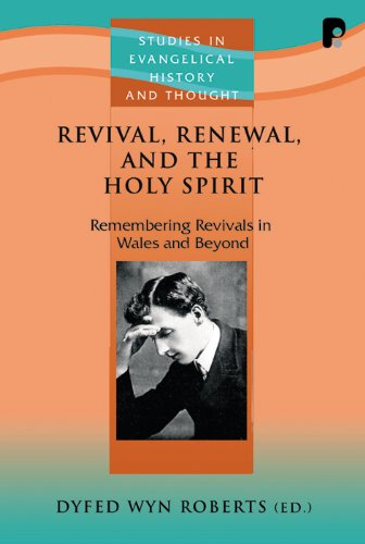 Revival, Renewal, and the Holy Spirit: Remembering Revivals in Wales and Beyond (Studies in ...