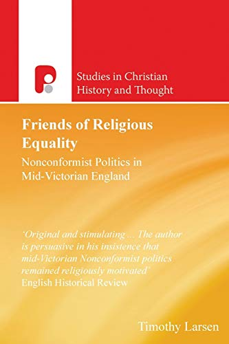 9781842274026: Friends of Religious Equality: Nonconformist Politics in Mid-Victorian England (Studies in Christian History and Thought)
