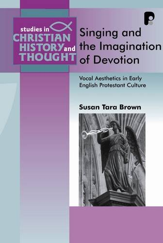 Singing and the Imagination of Devotion: Vocal Aesthetics in Early English (Studies in Christian ...