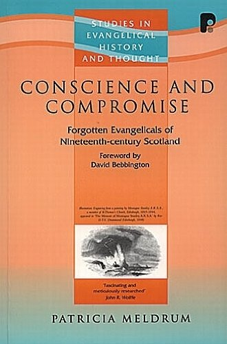Conscience and Compromise Forgotten Evangelicals of Nineteenth-Century Scotland