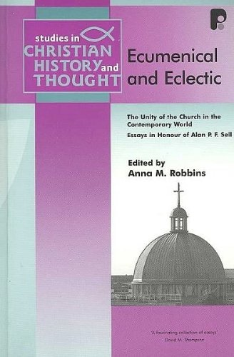 9781842274323: Ecumenical and Eclectic: Studies in Honour of Alan P.F. Sell (Studies in Christian History and Thought)