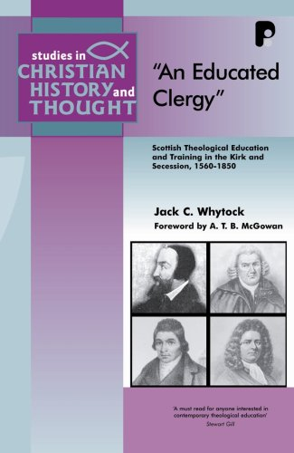 Educated Clergy Scottish Theological Education and Training in the Kirk and Secession, 1560-1850