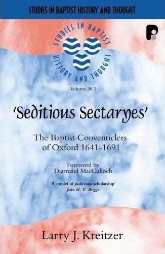 Seditious Sectaryes (2 Volume Set): The Baptist Conventiclers of Oxford 1641-1691: v. 1 (Studies in...