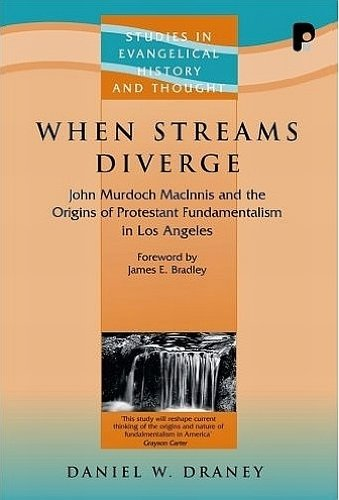9781842275238: When Streams Diverge: John Murdoch MacInnis and the Origins of Protestant Fundamentalism in Los Angeles (Studies in Evangelical History and Thought)