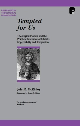 Tempted for Us Theological Models and the Practical Relevance of Christ's Impeccability and ...