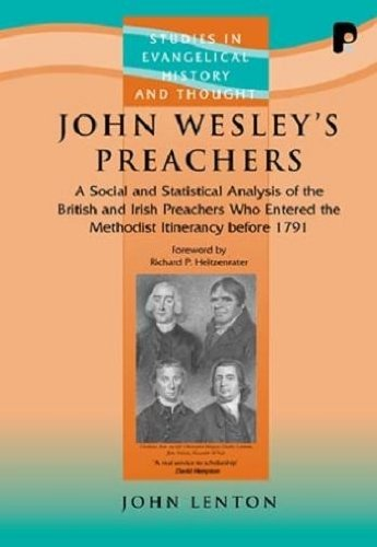 John Wesley's Preachers A Social and Statistical Analysis of the British and Irish Preachers ...