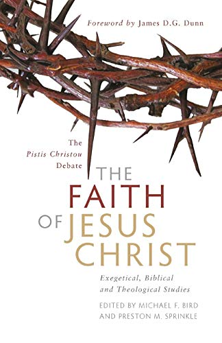 9781842276419: The Faith of Jesus Christ: The Pistis Christou Debate: Exegetical, Biblical, and Theological Studies
