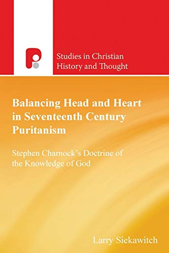 Balancing Head & Heart in 17 Cent. SCHT Stephen Charnock's Doctrine of the Knowledge of...