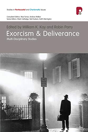 Exorcism and Deliverance Multi-Disciplinary Perspectives Studies in Pentecostal and Charismatic ...
