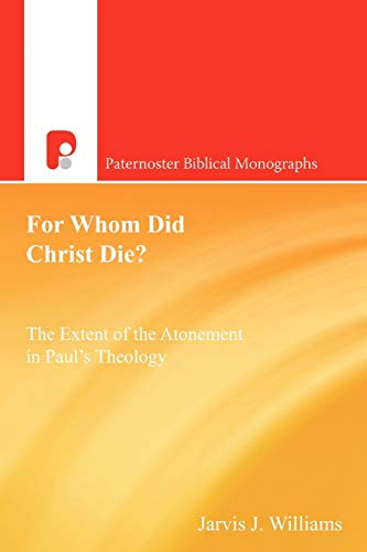 9781842277300: For Whom Did Christ Die? The Extent of the Atonement in Paul's Theology (Paternoster Biblical Monographs)