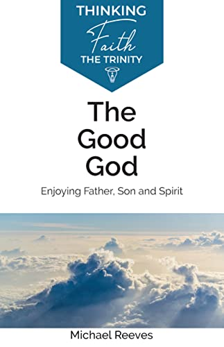 9781842277447: The Good God: Enjoying Father, Son, and Spirit: Enjoying Father, Son and Spirit