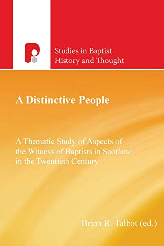 A Distinctive People: A Thematic Study of Aspects of the Witness of Baptists in Scotland in the ...