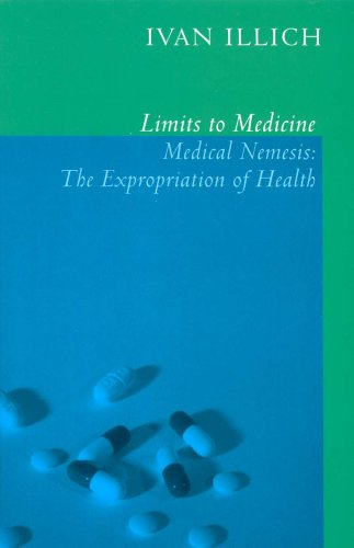 Limits to Medicine: Medical Nemesis - The: Illich, Ivan