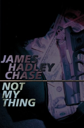 Not My Thing: Hadley Chase, James