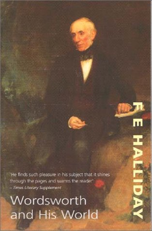 Wordsworth and His World: Halliday, F. E.