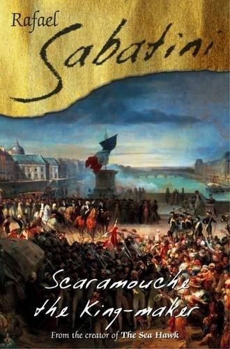 Scaramouche the King Maker: Sabatini, Rafael