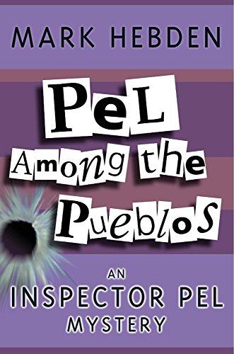 Pel Among the Pueblos (Inspector Pel Mysteries): Hebden, Mark