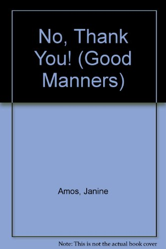 No, Thank You! (Good Manners) (1842341235) by Amos, Janine
