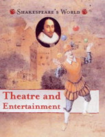 Theatre and Entertainment (Shakespeare's World) (1842341898) by Kathy Elgin