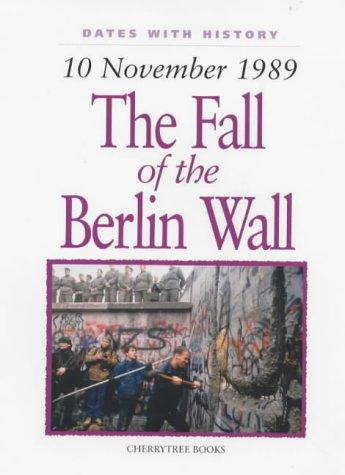 9781842341995: Fall of the Berlin Wall: 10 November 1989 (Dates with History)