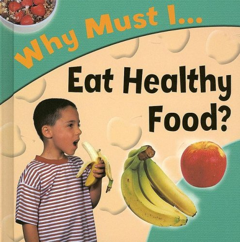 9781842343494: Why Must I... Eat Healthy Food?
