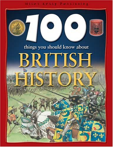 100 Things You Should Know About British History: Philip Steele