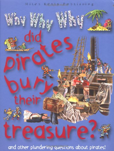9781842366004: Why Why Why Did Pirates Bury Treasure? (Why Why Why? Q and A Encyclopedia)