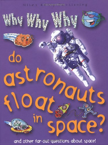 9781842366066: Why Why Why Do Astronauts Float in Space? (Why Why Why? Q and A Encyclopedia)