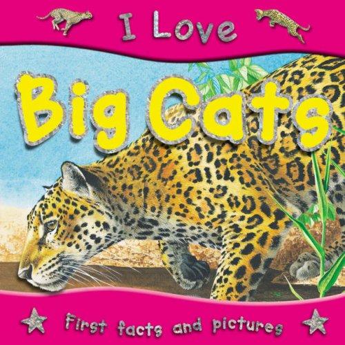 I Love Big Cats: Steve Parker