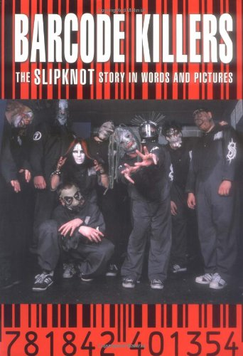 Barcode Killers: The Slipknot Story in Words and Pictures