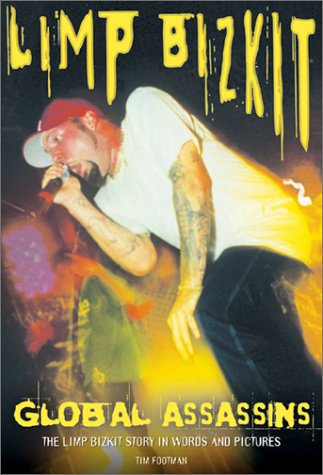 Global Assassins: The Limp Bizkit Story in Words and Pictures (Book Series)