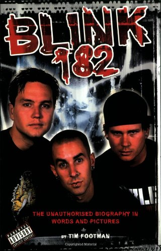 Blink 182: The Unauthorised Biography in Words and Pictures: Footman, Tim