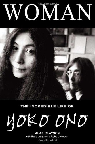 Woman: The Incredible Life of Yoko Ono: Clayson, Alan; Jungr,