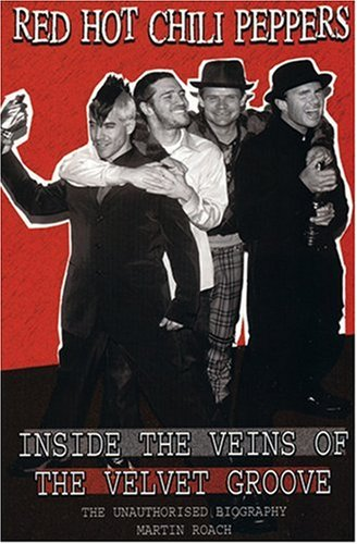 9781842402672: Red Hot Chili Peppers: Inside The Veins Of The Velvet Glove: The Unauthorised Biography