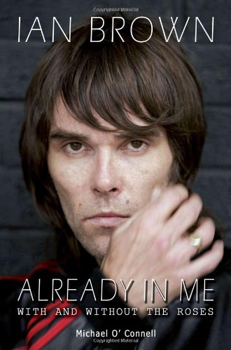 Ian Brown: Already in Me: With and Without the Roses (184240332X) by O'Connell, Michael