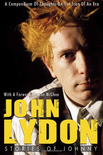 John Lydon: Stories of Johnny: A Compendium of Thoughts on the Icon of an Era: Johnstone, Rob; [...